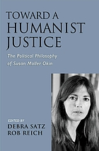 Toward a humanist justice : the political philosophy of Susan Moller Okin