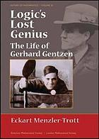 Logic's lost genius : the life of Gerhard Gentzen