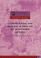 Confronting the region : a profile of Southern Africa