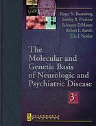 The molecular and genetic basis of neurologic and psychiatric disease