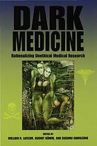 Dark medicine : rationalizing unethical medical research