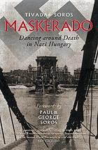 Maskerado : dancing around death in Nazi-occupied Hungary