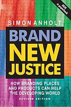 Brand new justice : how branding places and products can help the developing world