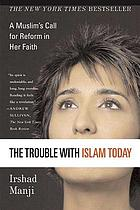 The trouble with Islam today : a Muslim's call for reform in her faith