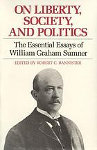 On liberty, society, and politics : the essential essays of William Graham Sumner