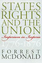 States' rights and the union : imperium in imperio, 1776-1876