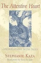 The attentive heart : conversations with trees
