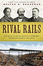 Rival rails : the race to build America's greatest transcontinental railroad