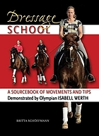 Dressage school : a sourcebook of movements and tips ; demonstrated by Olympian Isabell Werth ; translated by Reina Abelshauser