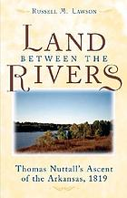 The land between the rivers : Thomas Nuttall's ascent of the Arkansas, 1819