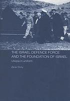 The Israel Defence Force and the foundation of Israel : utopia in uniform