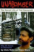 Unabomber : the secret life of Ted Kaczynski