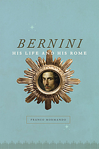 Bernini : his life and his Rome