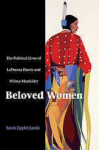 Beloved women : the political lives of Ladonna Harris and Wilma Mankiller