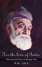 For the love of India : the life and times of Jamsetji Tata