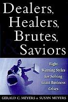 Dealers, healers, brutes & saviors : eight winning styles for solving giant business crises