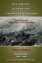 The history of the sufferings of the Church of Scotland from the Restoration to the Revolution : with an original memoir of the author, extracts from his correspondence, a preliminary dissertation, and notes by the Rev. Robert Burns