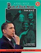 Afro-Bets Book of Black heroes from A to Z : an introduction to important Black achievers for young readers
