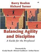 Balancing agility and discipline : a guide for the perplexed