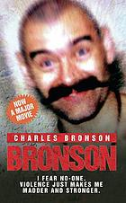 Bronson : 'I fear no-one, violence just makes me madder and stronger.'