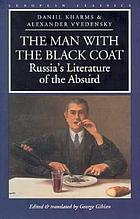 The Man with the black coat : Russia's literature of the absurd : selected works of Daniil Kharms and Alexander Vvedensky
