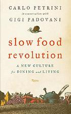 Slow food revolution : a new culture for eating and living