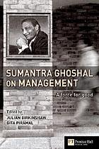 Sumantra Ghoshal on management : a force for good