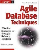 Agile database techniques : effective strategies for the agile software developer