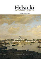 Helsinki : daughter of the Baltic : a short biography