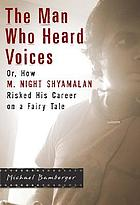 The man who heard voices : or, how M. Night Shyamalan risked his career on a fairy tale