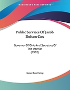 Public services of Jacob Dolson Cox : Governor of Ohio and Secretary of the Interior
