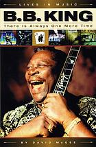 B.B. King : there is always one more time