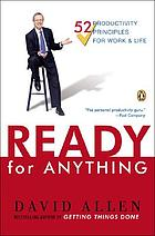 Ready for anything : 52 productivity principles for work and life