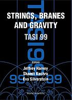 Strings, branes, and gravity : TASI 99 : Boulder, Colorado, USA, 31 May-25 June 1999Strings, branes, and gravity : TASI 99, Boulder, Colorado, 31 May - 25 June 1999. Eds.: Jeffrey Harvey ; Shamit Kachru ; Eva Silverstein