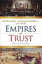 Empires of trust : how Rome built--and America is building--a new world