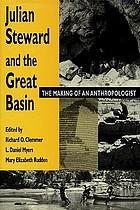 Julian Steward and the Great Basin : the making of an anthropologist