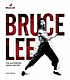 Bruce Lee : the authorized visual history
