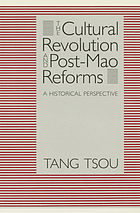 The Cultural Revolution and post-Mao reforms : a historical perspective