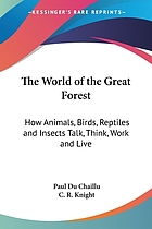 The world of the great forest; how animals, birds, reptiles, insects talk, think, work, and live