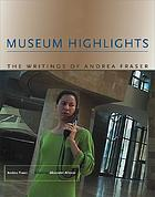 Museum highlights : the writings of Andrea Fraser