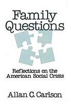 Family questions : reflections on the American social crisis