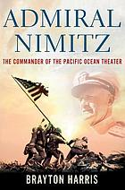 Admiral Nimitz : the commander of the Pacific Ocean theater