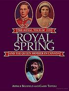 Royal spring : the royal tour of 1939 and the Queen Mother in Canada