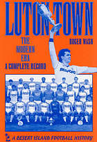 Luton Town : the modern era - a complete record