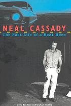 Neal Cassady : the fast life of a beat hero