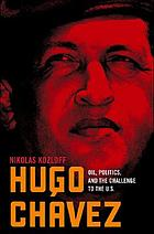 Hugo Chávez : oil, politics and the challenge to the United States