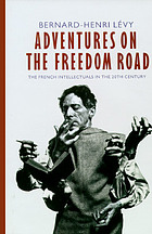 Adventures on the freedom road : the French intellectuals in the 20th Century