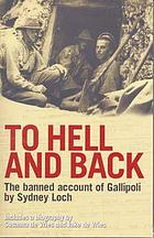 To hell and back : the banned account of Gallipoli by Sydney Loch includes a biography by Susanna de Vries and Jake de Vires
