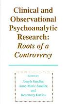 Clinical and observational psychoanalytic research : roots of a controversy