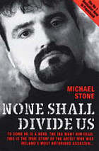 None shall divide us : to some he is a hero ; the IRA want him dead ; this is the true story of the artist who was Ireland's most notorious assassin